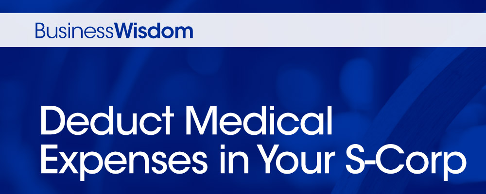 Deduct medical expenses in your s-corp