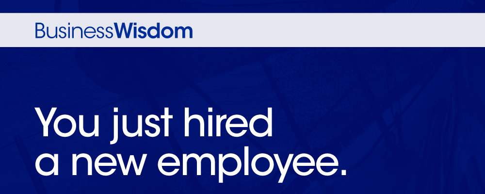 Business Wisdom - You just hired a new employee