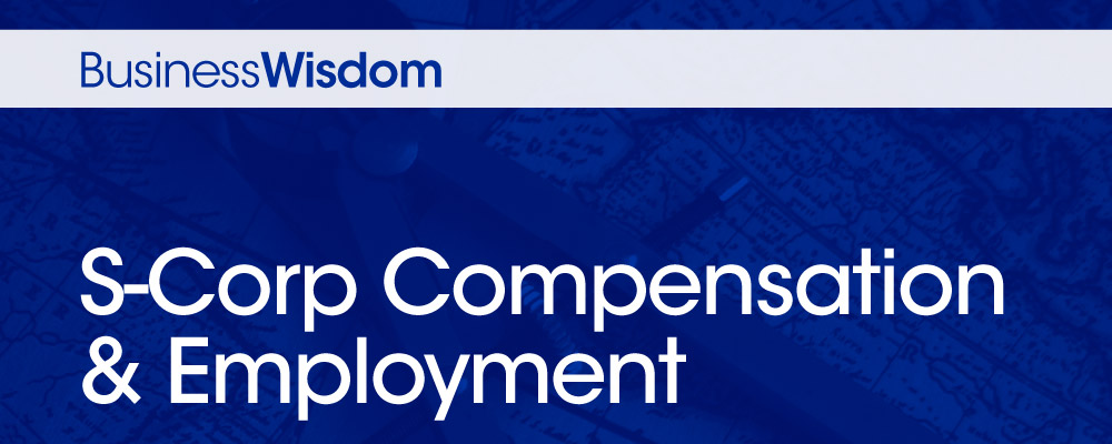 business wisdom s-corp compensation and employment