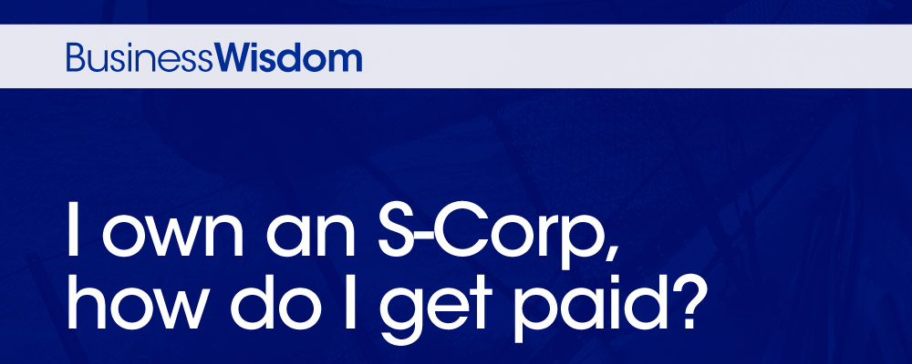 S-Corp Owner - How do I get paid?