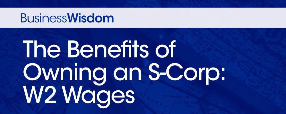 s-corp benefit: w2 wage